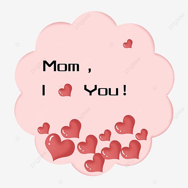 Gambar Ibu Saya Sayang Kamu Cinta Hati Percutian Hari Ibu Hari Ibu Menghiasi Png Dan Psd Untuk Muat Turun Percuma
