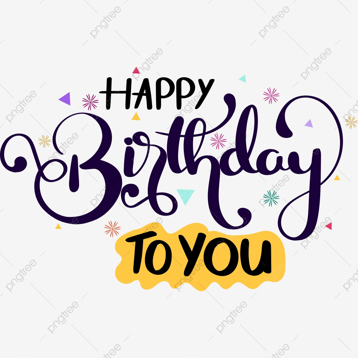 Happy Birthday To You Text Lettering With Confetti Happy Birthday Happy Birthday To You Happy Birthday Clipart Png And Vector With Transparent Background For Free Download