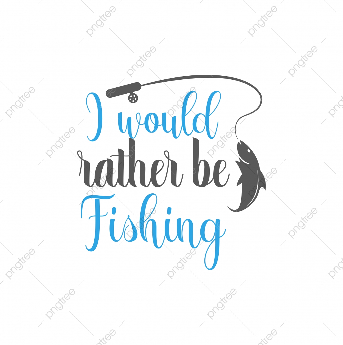 Download I Would Rather Be Fishing Quote Lettering Fishing Lettering Vector Png And Vector With Transparent Background For Free Download