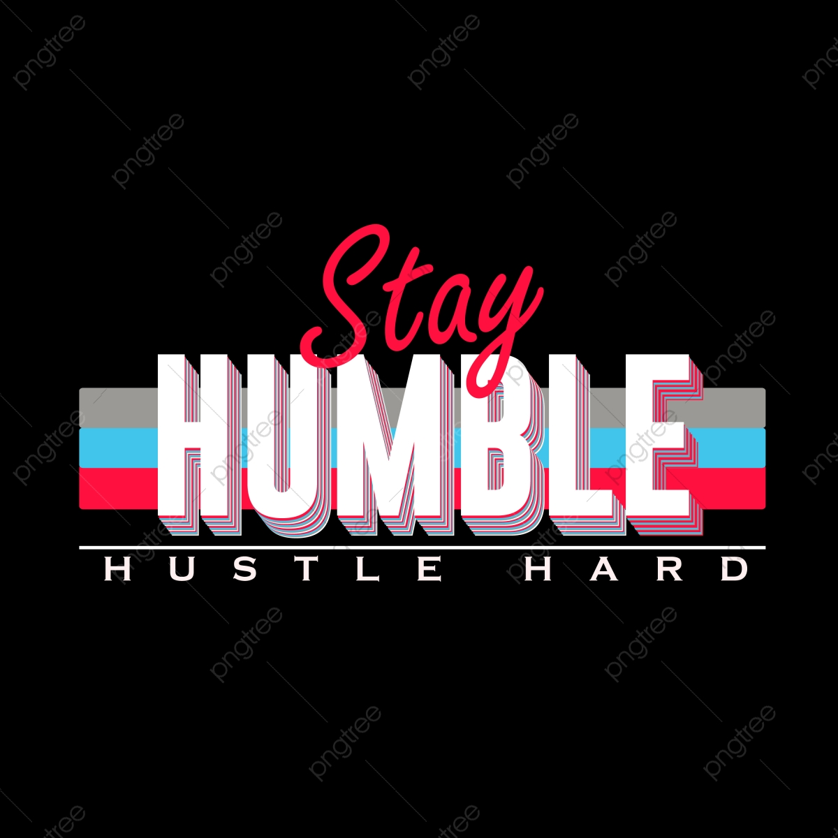 Stay Humble T Shirt Design Apparel Art Artwork Png And Vector With Transparent Background For Free Download