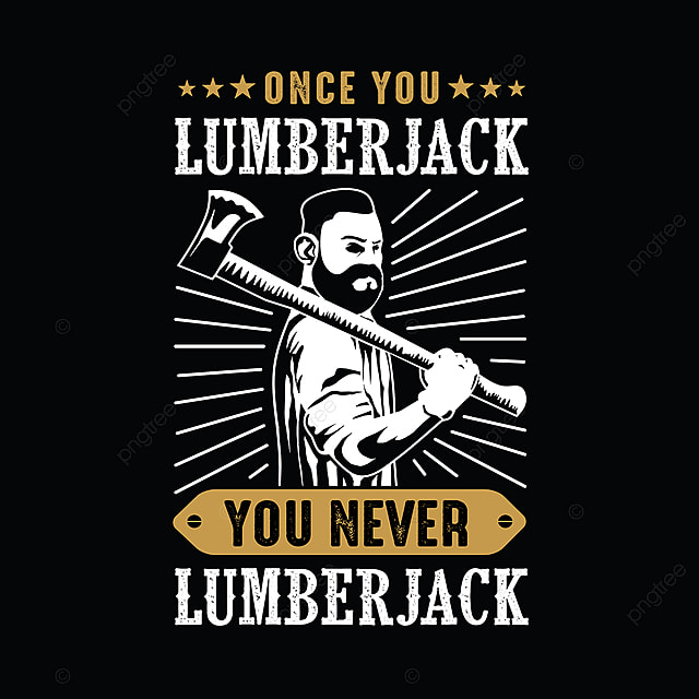 Once You Lumberjack Quote And Saying Best For Print Design ...