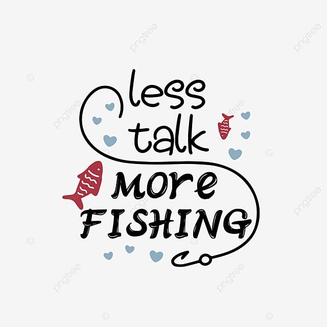 Download Svg Black Less Talk More Fishing Hand Painted Fishing Line Fish Hook Short Sentence Font Effect Eps For Free Download