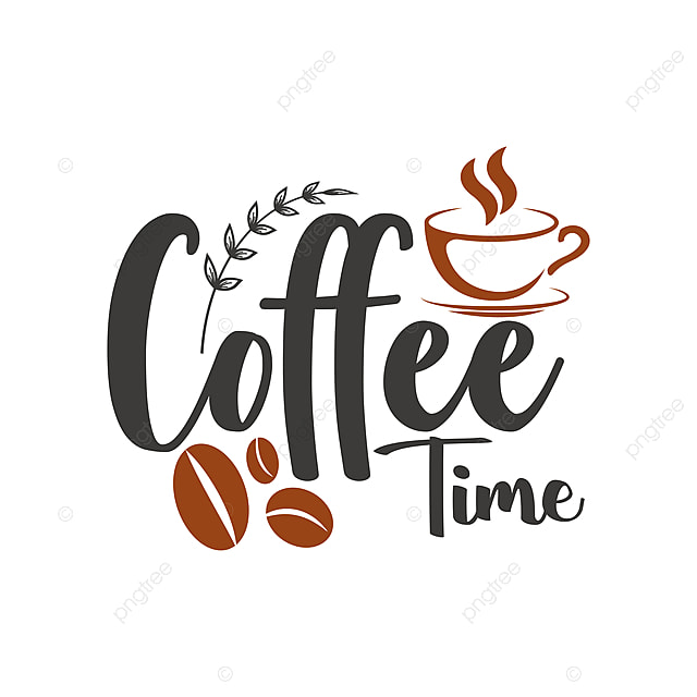 Coffee Time Quote Lettering Typography Word Clipart Coffee Typography Png And Vector With Transparent Background For Free Download
