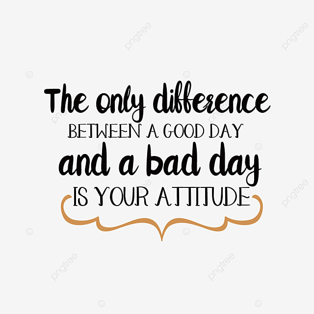 The Only Difference Between Good Days And Bad Days Is Your Attitude Svg Phrase Font Effect EPS For Free Download