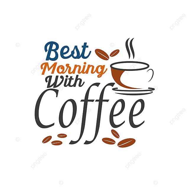 Best Morning With Coffee Quote Typography Coffee Morning Quote Png And Vector With Transparent Background For Free Download