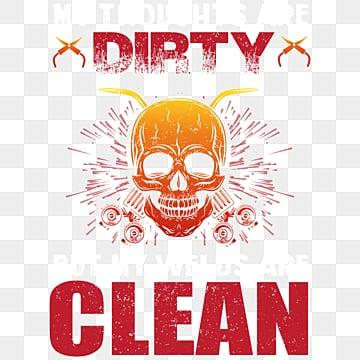 Мои мысли грязные сварщики футболки дизайн векторные иллюстрации, сварка, сварщик, Сварочная футболка PNG ресурс рисунок и векторное изображение