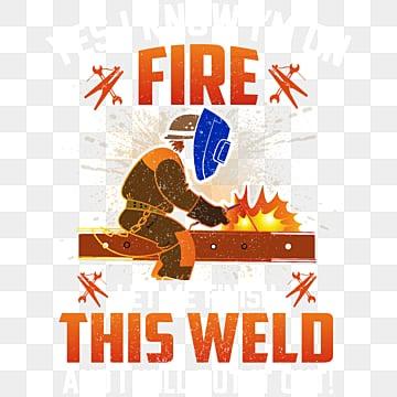 Да я знаю м на огне сварщиком футболки дизайн векторные иллюстрации, сварка, сварщик, Сварочная футболка PNG ресурс рисунок и векторное изображение