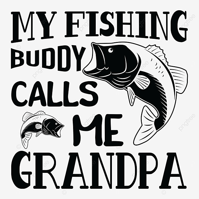 Download My Fishing Buddy Calls Me Grandpa Tshirt Fishing Fishinglife Flyfishing Png And Vector With Transparent Background For Free Download